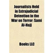 Journalists Held in Extrajudicial Detention in the War on Terror : Sami Al-Hajj by , 9781156183731