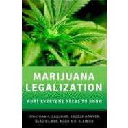 Marijuana Legalization What Everyone Needs to Know® by Caulkins, Jonathan P.; Hawken, Angela; Kilmer, Beau; Kleiman, Mark, 9780199913732