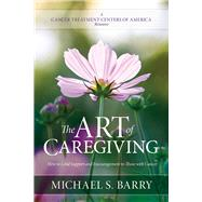 The Art of Caregiving How to Lend Support and Encouragement to Those with Cancer by Barry, Michael S., 9780781413732