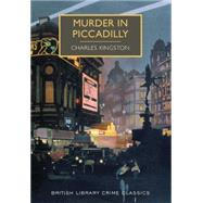 Murder in Piccadilly: A British Library Crime Classic by Kingston, Charles, 9781464203732