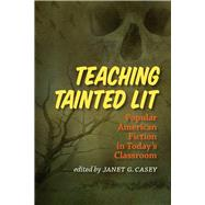 Teaching Tainted Lit: Popular American Fiction in Today's Classroom by Casey, Janet G., 9781609383732