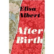 After Birth by Albert, Elisa, 9780544273733