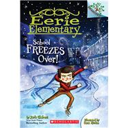 School Freezes Over!: A Branches Book (Eerie Elementary #5) by Chabert, Jack; Ricks, Sam, 9780545873734