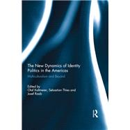 The New Dynamics of Identity Politics in the Americas: Multiculturalism and Beyond by Kaltmeier; Olaf, 9781138953734