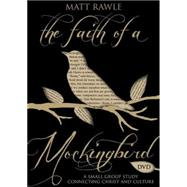 The Faith of a Mockingbird: A Small Group Study Connecting Christ and Culture by Rawle, Matt, 9781501803734