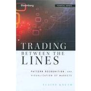 Trading Between the Lines : Pattern Recognition and Visualization of Markets