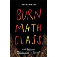 Burn Math Class by Wilkes, Jason, 9780465053735