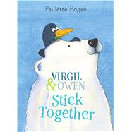Virgil & Owen Stick Together by Bogan, Paulette; Bogan, Paulette, 9781619633735