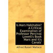 Is Mars Habitable?: A Critical Examination of Professor Percival Lowell's Book 'mars and It's Canals' by Wallace, Alfred Russel, 9780554763736