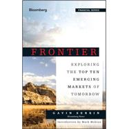 Frontier: Exploring the Top Ten Emerging Markets of Tomorrow by Serkin, Gavin, 9781118823736