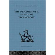 The Dynamics of a Changing Technology: A case study in textile manufacturing by Fensham,Peter J., 9781138863736