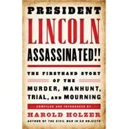 President Lincoln Assassinated!!: The Firsthand Story of the Murder, Manhunt, Trial, and Mourning by Holzer, Harold, 9781598533736