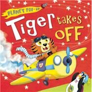 Planet Pop-Up: Tiger Takes Off by Litton, Jonathan; Anderson, Nicola, 9781626863736