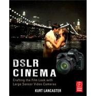 DSLR Cinema: Crafting the Film Look with Large Sensor Video Cameras by Lancaster; Kurt, 9780240823737