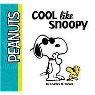 Cool Like Snoopy by Schulz, Charles  M.; Pendergrass, Daphne; Scott, Vicki, 9781481463737
