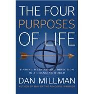 The Four Purposes of Life Finding Meaning and Direction in a Changing World by Millman, Dan, 9781932073737