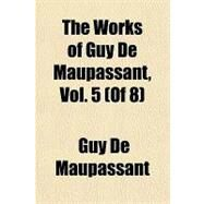 The Works of Guy De Maupassant by Maupassant, Guy de, 9781153763738