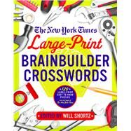 The New York Times Large-Print Brainbuilder Crosswords 120 Large-Print Puzzles from the Pages of the New York Times by Unknown, 9781250093738