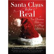Santa Claus Is for Real A True Christmas Fable About the Magic of Believing by Hall, Charles  Edward; Witter, Bret, 9781476743738