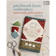 Patchwork Loves Embroidery: Hand Stitches, Pretty Projects by Pan, Gail, 9781604683738