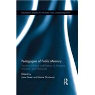 Pedagogies of Public Memory: Teaching Writing and Rhetoric at Museums, Memorials, and Archives by Greer; Jane, 9781138903739