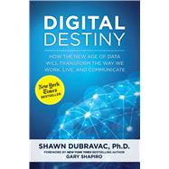 Digital Destiny by Dubravac, Shawn, Ph.D.; Shapiro, Gary, 9781621573739