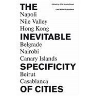 The Inevitable Specificity of Cities: Napoli, Nile Valley, Belgrade, Nairobi, Hong Kong, Canary Islands, Beirut, Casablanca by Diener, Roger; Herzog, Jacques; Meili, Marcel; De Meuron, Pierre; Herz, Manuel, 9783037783740