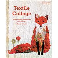 Textile Collage Using Collage Techniques in Textile Art by Pattullo, Mandy, 9781849943741