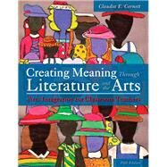 Creating Meaning Through Literature and the Arts Arts Integration for Classroom Teachers, Enhanced Pearson eText with Loose-Leaf Version -- Access Card Package by Cornett, Claudia E., 9780133783742