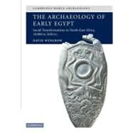 The Archaeology of Early Egypt: Social Transformations in North-East Africa, c.10,000 to 2,650 BC by David Wengrow, 9780521543743