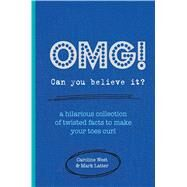 Omg! Can You Believe It?: A Hilarious Collection of Twisted Facts to Make Your Toes Curl by West, Caroline; Latter, Mark, 9781909313743