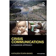 Crisis Communications: A Casebook Approach by Fearn-Banks, Kathleen, 9781138923744