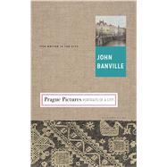 Prague Pictures Portraits of a City by Banville, John, 9781632863744