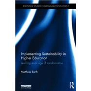 Implementing Sustainability in Higher Education: Learning in an Age of Transformation by Barth; Matthias, 9780415833745