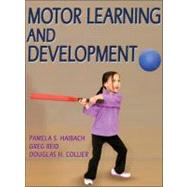 Motor Learning and Development by Haibach, Pamela S., Ph.D.; Reid, Greg, Ph.D.; Collier, Douglas H., Ph.D., 9780736073745