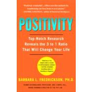 Positivity : Top-Notch Research Reveals the 3 to 1 Ratio That Will Change Your Life by Fredrickson, Barbara, 9780307393746