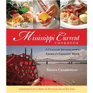 Mississippi Current Cookbook A Culinary Journey Down America's Greatest River by Charboneau, Regina; Reed, Julia; Fink, Ben, 9780762793747