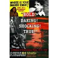Bold! Daring! Shocking! True: A History of Exploitation Films, 1919-1959 9780822323747N