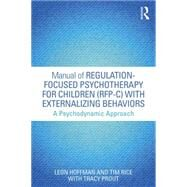 Manual of Regulation-Focused Psychotherapy for Children (RFP-C) with Externalizing Behaviors: A Psychodynamic Approach by Hoffman; Leon, 9781138823747