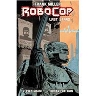Robocop 2: Last Stand by Miller, Frank; Grant, Steven (ADP); Oztekin, Korkut, 9781608863747