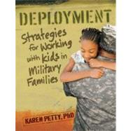 Deployment : Strategies for Working with Kids in Military Families by Petty, Karen, 9781933653747