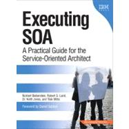 Executing SOA A Practical Guide for the Service-Oriented Architect by Bieberstein, Norbert; Laird, Robert; Jones, Keith; Mitra, Tilak, 9780132353748