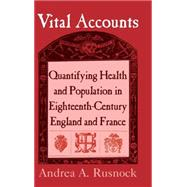 Vital Accounts: Quantifying Health and Population in Eighteenth-Century England and France by Andrea A. Rusnock, 9780521803748