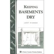 Keeping Basements Dry : A Storey's Country Wisdom Bulletin A-26 by Diamond, Larry, 9781603423748