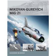 Mikoyan-gurevich Mig-21 by Mladenov, Alexander; Tooby, Adam, 9781782003748
