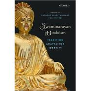 Swaminarayan Hinduism Tradition, Adaptation, and Identity by Williams, Raymond Brady; Trivedi, Yogi, 9780199463749