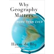 Why Geography Matters More Than Ever by de Blij, Harm, 9780199913749