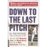 Down to the Last Pitch by Wendel, Tim, 9780306823749