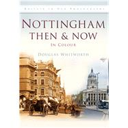 Nottingham: Then & Now in Colour by Whitworth, Douglas, 9780750963749