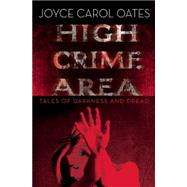 High Crime Area Tales of Darkness and Dread by Oates, Joyce Carol, 9780802123749